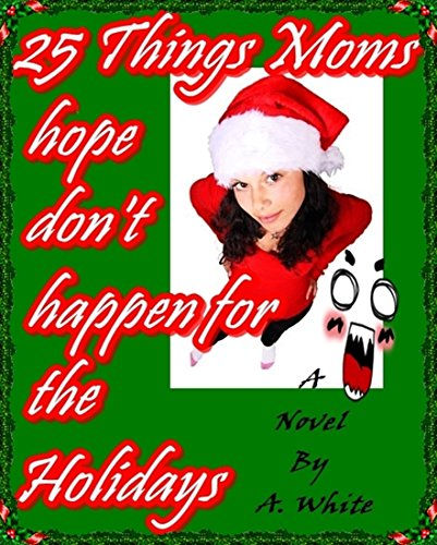 ebook: 25 Things Moms hope don't happen for the Holidays (B01NAIMXJ3)