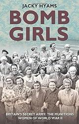 Bomb Girls: Britain's Secret Army: The Munitions Women of World War II by Hyams, Jacky (2013) Hardcover