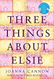Three Things About Elsie: from the bestselling author of THE TROUBLE WITH GOATS AND SHEEP