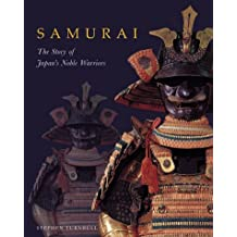 Samurai: The Story of Japan's Noble Warriors by Stephen Turnbull (2004-05-01)