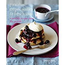 Pancakes, Crepes, Waffles and French Toast: Irresistible recipes from the griddle by Hannah Miles (2014-03-13)