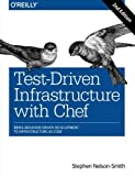 Test-Driven Infrastructure with Chef: Bring Behavior-Driven Development to Infrastructure as Code by Stephen Nelson-Smith (2013-10-27)
