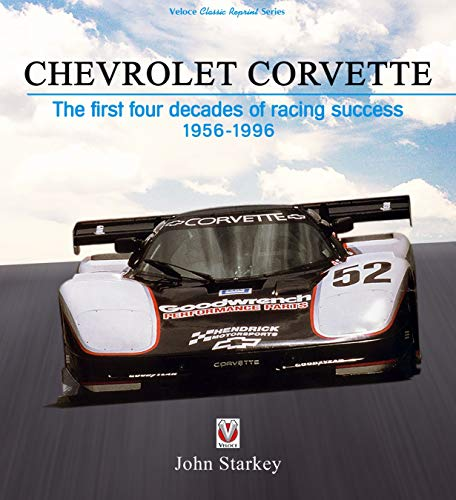 Chevrolet Corvette: The First Four Decades of Racing Success 1956-1996 by John Starkey