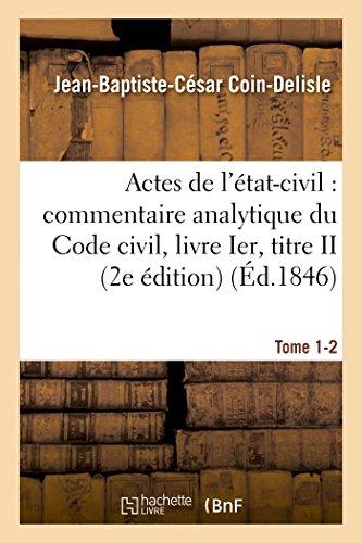 Commentaire analytique du Code civil. Actes de l'état-civil. Tome 1-2 2e édition par Jean-Baptiste-César Coin-Delisle