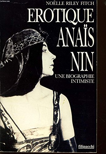 Erotique anaïs nin : Une biographie intimiste par Noëlle Riley Fitch