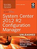 System Center 2012 R2 Configuration Manager Unleashed: Supplement to System Center 2012 Configuration Manager (SCCM) Unleashed (English Edition)