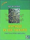 Hypnose in der Therapie. Techniken und Fallberichte - Kurt W Seifert