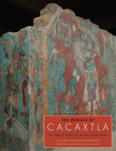 The Murals of Cacaxtla: The Power of Painting in Ancient Central Mexico (Joe R. and Teresa Lozano Long Series in Latin American and Latino Art and Culture)