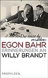 »Das musst du erzählen«: Erinnerungen an Willy Brandt - Egon Bahr