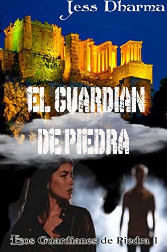 EL GUARDIÁN DE PIEDRA: LOS GUARDIANES DE PIEDRA I por Jess Dharma