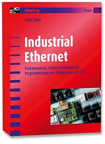Industrial Ethernet: Funktionsweise, Implementierung und Programmierung von Feldgeräten mit netX -