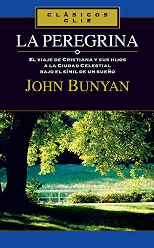 La peregrina: El viaje de Cristiana y sus hijos a la Ciudad Celestial bajo el símil de un sueño por John Bunyan