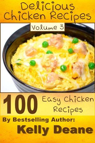 Delicious Chicken Recipes - Volume 3:  100 Easy Chicken Recipes (English Edition)