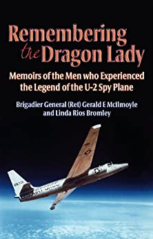 Remembering the Dragon Lady: The U-2 Spy Plane: Memoirs of the Men Who Made the Legend by [McIlmoyle, Gerald, Bromley, Linda Rios]