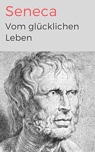Vom glücklichen Leben: Vollständige deutsche Ausgabe