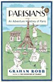 Parisians: An Adventure History of Paris by Graham Robb (2010-04-02)