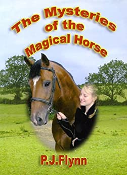 The Mysteries of the Magical Horse by [Flynn, P. J. ]
