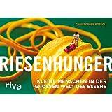Riesenhunger: Kleine Menschen in der großen Welt des Essens