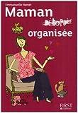 Maman organisée : Tous les trucs et astuces pour ne plus jamais être débordée quand on a des enfants !