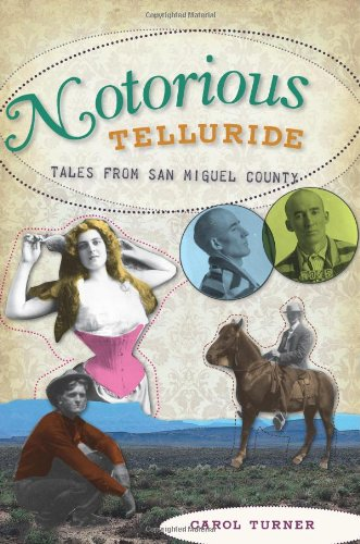 Notorious Telluride:: Wicked Tales from San Miguel County