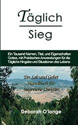 Taglich Sieg: (German Edition) Ein Tausend Namen, Titel, und Eigenschaften Gottes, mit praktischen Anwendungen fur die Tagliche Hingabe und Situationen des Lebens