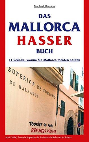 Preisvergleich Produktbild Das Mallorca Hasser Buch: 11 Gründe, warum Sie Mallorca meiden sollten