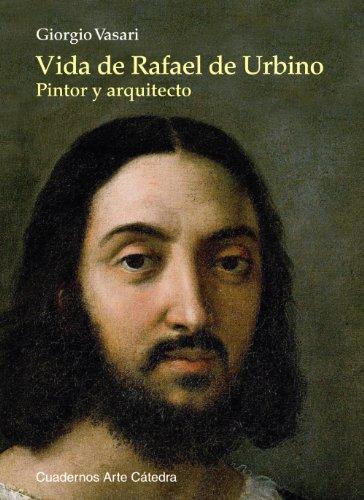 Descargar Libro Libro Vida de Rafael de Urbino: Pintor y arquitecto (Cuadernos Arte Cátedra) de Giorgio Vasari
