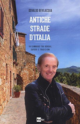 Antiche strade d'Italia. In cammino tra borghi, sapori e tradizioni