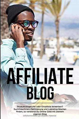 Affiliate Blog Produktvergleiche oder Emailliste bewerben? Suchmaschinen-Optimierung und Lukrative Nischen finden, so verdienst Du Online Geld mit Deinem eigenen Blog