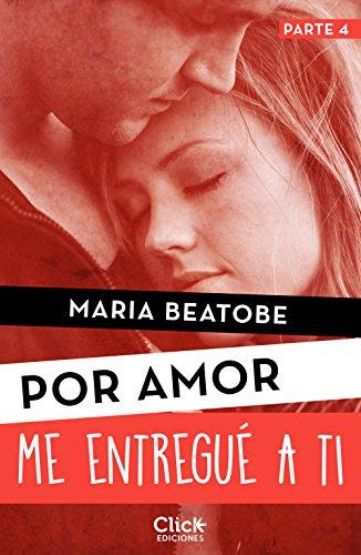 Me entregué a ti (New Adult Romántica nº 1) por María Beatobe