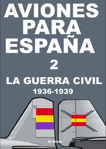 Aviones para España 2: La guerra civil 1936-1939 por Al Millan