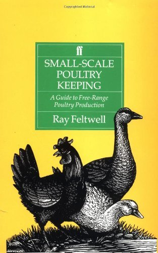 Small-Scale Poultry-Keeping: A Guide To Free-Range Poultry Production by Ray Feltwell (1992-09-11)
