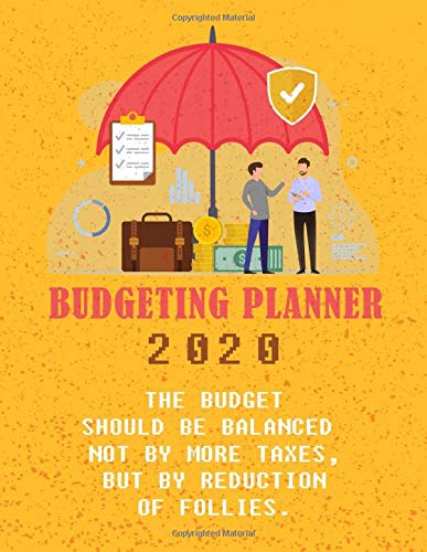 Budgeting Planner (January-December 2020) - The Budget Should Be Balanced Not By More Taxes, But By Reduction Of Follies.: (Budgeting Quotes) - ... Daily, Weekly and Monthly Financial Organizer