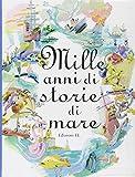 Scarica Libro Mille anni di storie di mare Ediz illustrata (PDF,EPUB,MOBI) Online Italiano Gratis