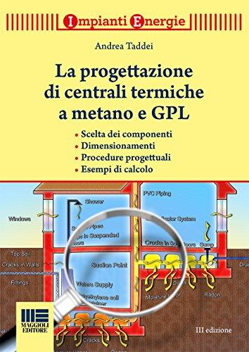 La progettazione di centrali termiche a metano e GPL. Scelte dei componenti, dimensionamenti, procedure progettuali, esempi di calcolo
