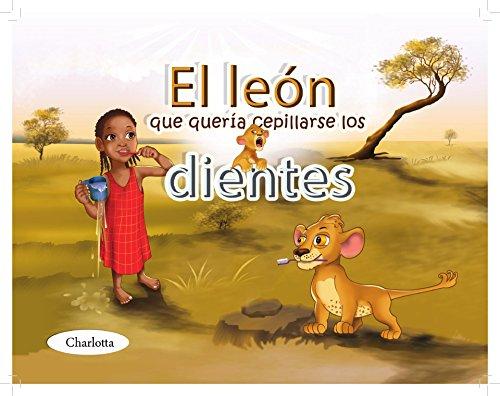 El león que quería cepillarse los dientes: ¿Su hijo no quiere cepillarse los dientes? Quizás Leo puede ayudar? (Spanish Edition)