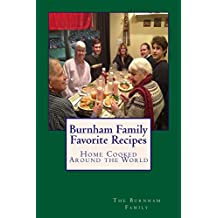 Burnham Family Favorite Recipes: Home Cooked Around the World (Cookbooks Book 1)