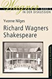 Richard Wagners Shakespeare (Wagner in der Diskussion) - Yvonne Nilges