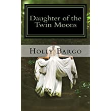 Daughter of the Twin Moons: Book 1 of the Twin Moons Saga (Twin Moon Saga)