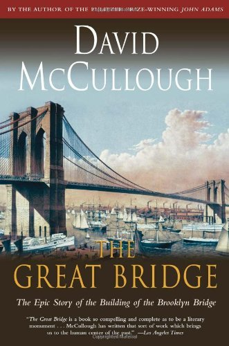 The Great Bridge: The Epic Story of the Building of the Brooklyn Bridge by David McCullough (1983-01-12)