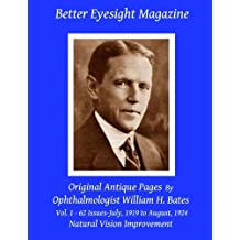 Better Eyesight Magazine - Original Antique Pages By Ophthalmologist William H. Bates - Vol. 1 - 62 Issues - July, 1919 to August, 1924: Natural Vision Improvement by William H. Bates (2009-03-19)