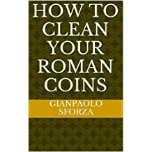 How to clean your Roman Coins (English Edition)