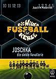 Joschka, die siebte Kavallerie: Die Wilden Fußballkerle Bd. 9