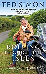 Rolling Through The Isles: A Journey Back Down the Roads that led to Jupiter by Ted Simon (2013-08-01)