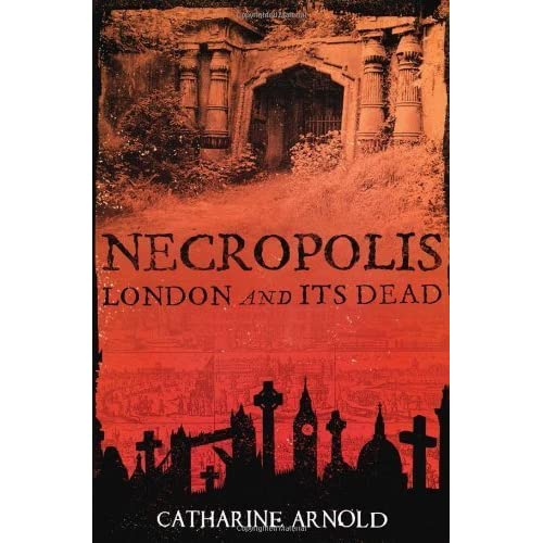 Necropolis: London and Its Dead by Arnold, Catharine (2008) Paperback