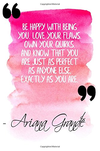 Be Happy With Being You. Love Your Flaws. Own Your Quirks. And Know That You Are Just As Perfect As Anyone Else, Exactly As You Are: Black Ariana Grande Quote Designer Notebook