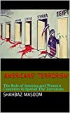 Americans' Terrorism: The Role of America and Western Countries to Spread The Terrorism (World Goes To Die Book 2)