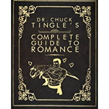 Dr. Chuck Tingle's Complete Guide To Romance by Dr. Chuck Tingle (2015-06-30)