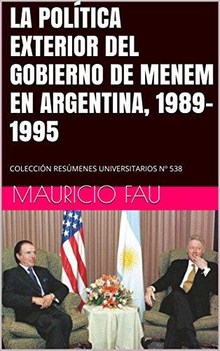 LA POLÍTICA EXTERIOR DEL GOBIERNO DE MENEM EN ARGENTINA, 1989-1995: COLECCIÓN RESÚMENES UNIVERSITARIOS Nº 538