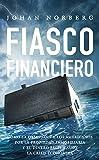 Fiasco Financiero: Cómo la obsesión de los americanos por la propiedad inmobiliaria y el dinero fácil causó la crisis económica (Laissez faire)